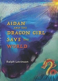Aidan and the Dragon Girl Save the World by Ralph Levinson