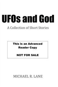 UFOs and GOD: A Collection of Short Stories by Michael R. Lane