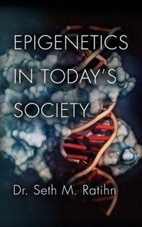 Epigenetics in Today's Society de Seth M. Ratihn PhD