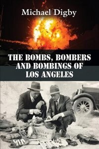 The Bombs, Bombers and Bombings of Los Angeles de Michael Digby