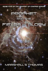 Prophet and the Fields of Glory by Marshall S Thomas