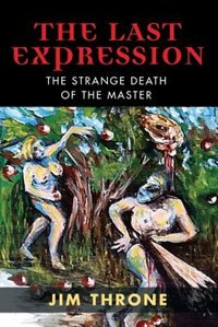 THE LAST EXPRESSION: The Strange Death of the Master by Jim Throne