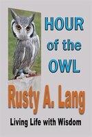 HOUR OF THE OWL: Living Life with Wisdom