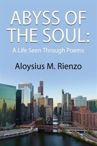 ABYSS OF THE SOUL: A Life Seen Through Poem