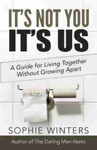 It's Not You, It's Us: A Guide for Living Together Without Growing Apart by Sophie Winters