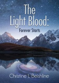 THE LIGHT BLOOD: FOREVER STARTS by Christine Beishline