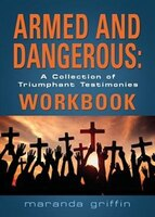 Armed and Dangerous: A Collection of Triumphant Testimonies Workbook