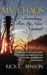 MY CHAOS: Searching for My New Normal by Rick C Benson