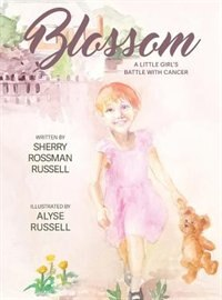 Blossom: A Little Girl's Battle With Cancer by SHERRY ROSSMAN RUSSELL