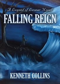 Falling Reign: A Legend of Levnar Novel by Kenneth Collins