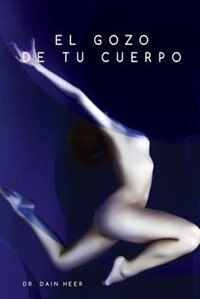 El gozo de tu cuerpo - Embodiment Spanish by Dr. Dain Heer