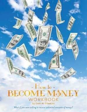 How To Become Money by Gary M. Douglas