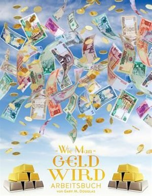 Wie man Geld wird Arbeitsbuch - How To Become Money Workbook German by Gary M. Douglas