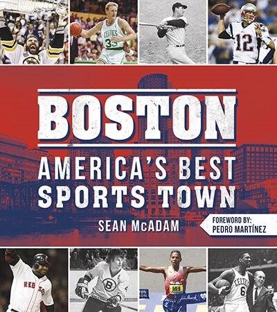 Boston: America's Best Sports Town by Sean Mcadam