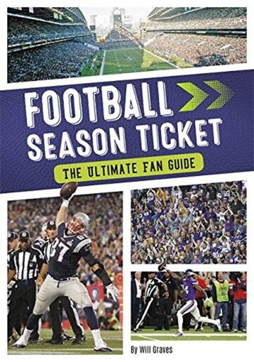 Football Season Ticket: The Ultimate Fan Guide by Will Graves