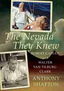The Nevada They Knew: Robert Caples and Walter Van Tilburg Clark by Anthony Shafton
