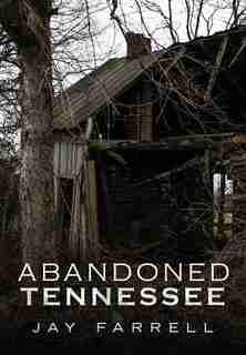 Abandoned Tennessee de Jay Farrell