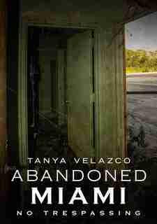Abandoned Miami: No Trespassing by Tanya Velazco