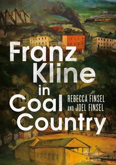Franz Kline in Coal Country by Rebecca Finsel
