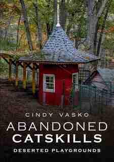 Abandoned Catskills: Deserted Playgrounds by Cindy Vasko