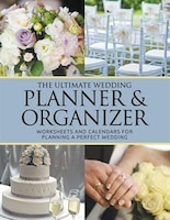 The Ultimate Wedding Planner & Organizer: Worksheets and Calendars For Planning Perfect Wedding