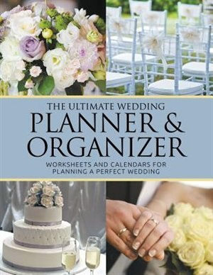 The Ultimate Wedding Planner & Organizer: Worksheets and Calendars For Planning Perfect Wedding de Dale Blake