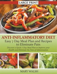 Anti-Inflammatory Diet: Easy 7 Day Meal Plan and Recipes to Eliminate Pain (LARGE PRINT): Discover…