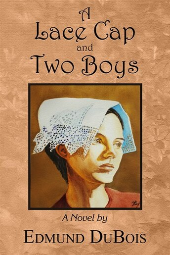 A Lace Cap And Two Boys: A Novel by Edmund Dubois