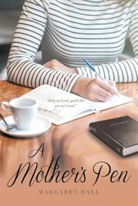 A Mother's Pen by Margaret Hall