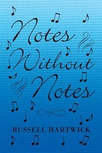 Notes Without Notes by Russell Hartwick
