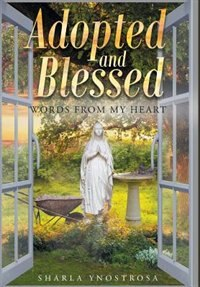 Adopted and Blessed: Words from my heart by Sharla Ynostrosa