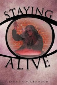 Staying Alive by James Goodenough