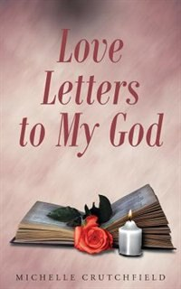 Love Letters to My God by Michelle Crutchfield