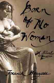 Born Of No Woman: A Novel by Franck Bouysse