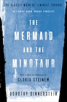 The Mermaid And The Minotaur: The Classic Work Of Feminist Thought