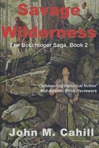 Savage Wilderness by John M. Cahill