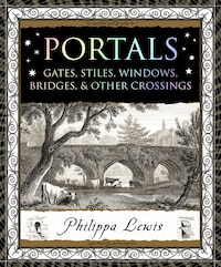 Portals: Gates, Stiles, Windows, Bridges & Other Crossings