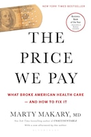 The Price We Pay: What Broke American Health Care--and How To Fix It