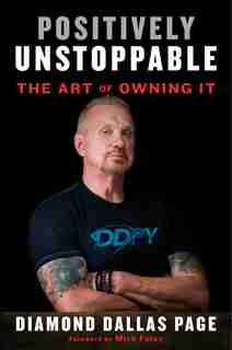 Positively Unstoppable: The Art Of Owning It by Diamond Dallas Page
