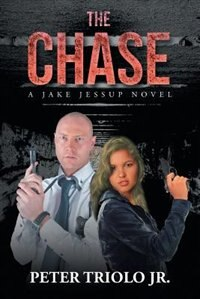 The Chase: A Jake Jessup novel by Peter Triolo Jr.