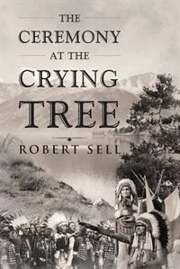 The Ceremony at the Crying Tree by Robert Sell