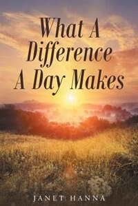 What A Difference A Day Makes by Janet Hanna