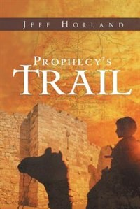 Prophecy's Trail by Jeff Holland