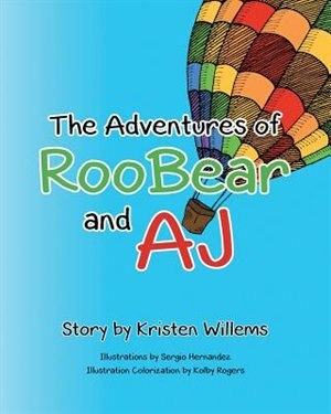 The Adventures of RooBear and AJ by Kristen Willems