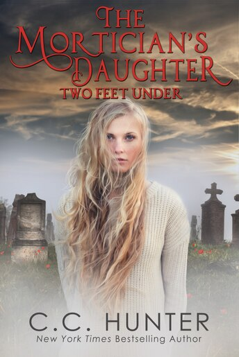 The Mortician's Daughter: Two Feet Under by C.c. Hunter