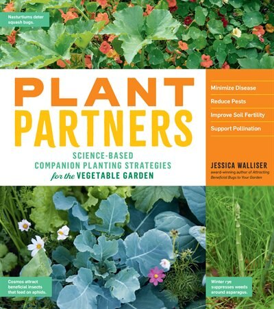 Plant Partners: Science-based Companion Planting Strategies For The Vegetable Garden by Jessica Walliser