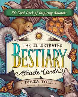 The Illustrated Bestiary Oracle Cards: 36-card Deck Of Inspiring Animals by Maia Toll