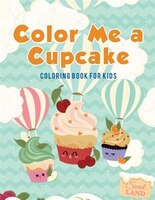 Color Me a Cupcake: Coloring Book for Kids
