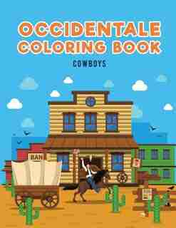 Occidentale Coloring Book: Cowboys by Coloring Pages for Kids