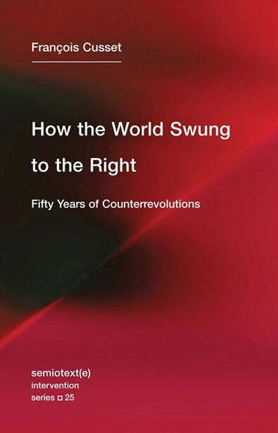How the World Swung to the Right: Fifty Years of Counterrevolutions by Francois Cusset
